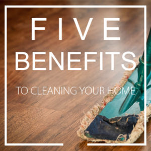 5 Benefits of a Clean Home
